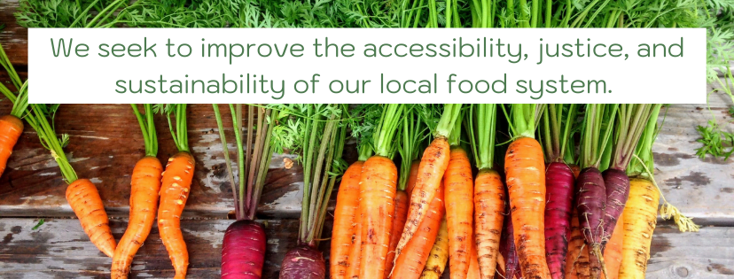 We seek to improve the accessibility, justice, and sustainability of our local food system.